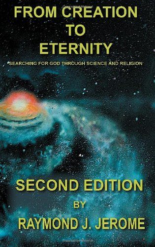 From Creation to Eternity: Searching for God Through Science and Religion. (Second Edition) 9781432751203