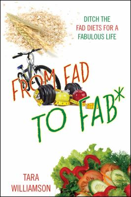 From Fad to Fab*: Ditch the Fad Diets for a Fabulous Life 9781432781156