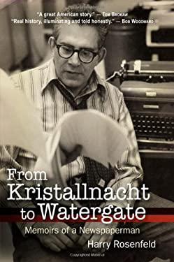 From Kristallnacht to Watergate : Memoirs of a Newspaperman