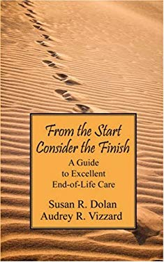 From the Start Consider the Finish: A Guide to Excellent End of Life Care 9781432714536