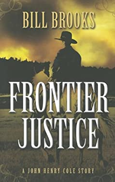 Frontier Justice: A John Henry Cole Story 9781432826079