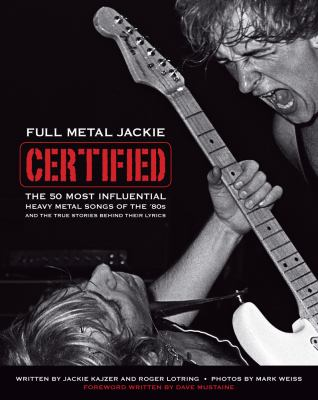 Full Metal Jackie Certified: The 50 Most Influential Heavy Metal Songs of the '80s and the True Stories Behind Their Lyrics 9781435454415