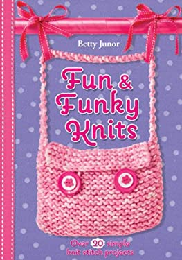 Fun & Funky Knits: Over 20 Simple Knit Stitch Projects 9781438001746