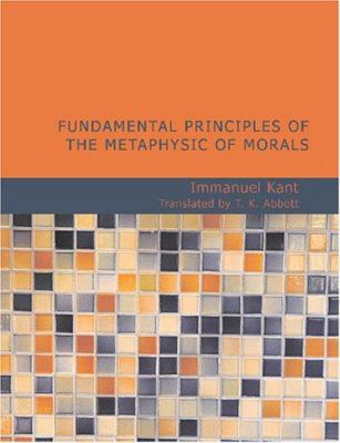 Fundamental Principles of the Metaphysic of Morals 9781434605160