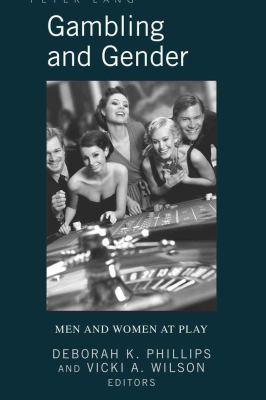 Gambling and Gender: Men and Women at Play 9781433105227