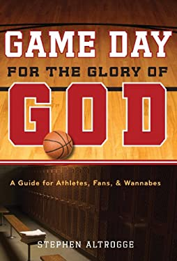 Game Day for the Glory of God: A Guide for Athletes, Fans, & Wannabes 9781433501395