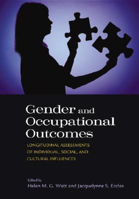 Gender and Occupational Outcomes: Longitudinal Assessment of Individual, Social, and Cultural Influences 9781433803109