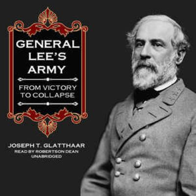 General Lee's Army: From Victory to Collapse 9781433210167