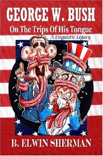 George W. Bush -- On the Trips of His Tongue