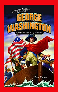 George Washington y la Guerra de Independencia = George Washington and the American Revolution 9781435833227