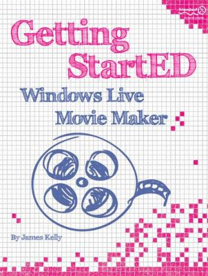 Getting StartED with Windows Live Movie Maker 9781430229018