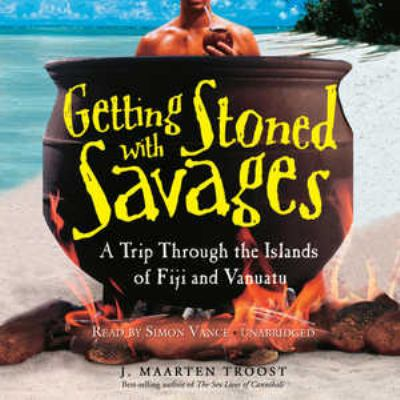 Getting Stoned with Savages: A Trip Throught the Islands of Figi and Vanuatu 9781433201790