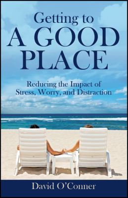 Getting to a Good Place: Reducing the Impact of Stress, Worry, and Distraction