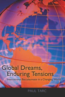 Global Dreams, Enduring Tensions: International Baccalaureate in a Changing World 9781433107375