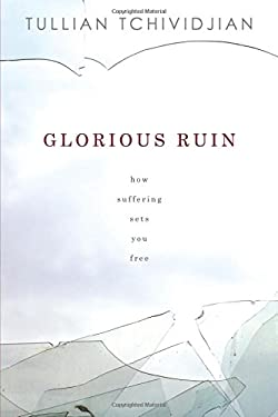 Glorious Ruin: How Suffering Sets You Free 9781434704023