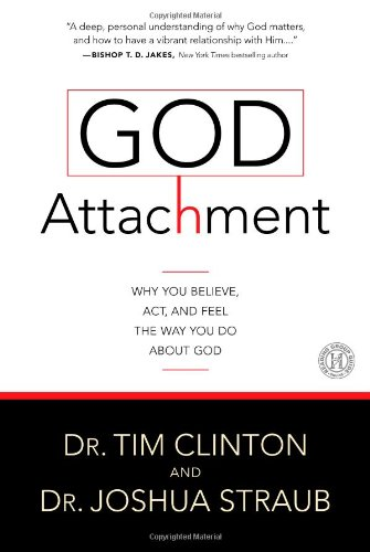 God Attachment: Why You Believe, Act, and Feel the Way You Do about God 9781439183786