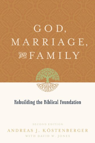 God, Marriage, and Family: Rebuilding the Biblical Foundation 9781433503641