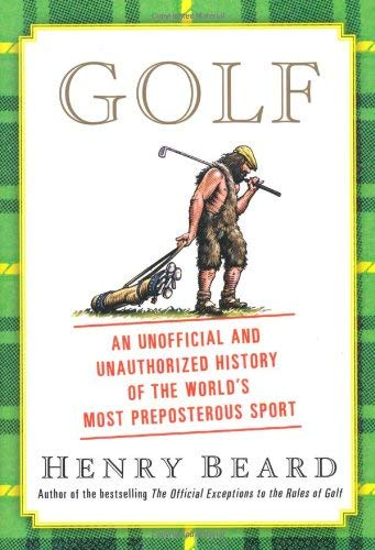 Golf: An Unofficial and Unauthorized History of the World's Most Preposterous Sport 9781439169933