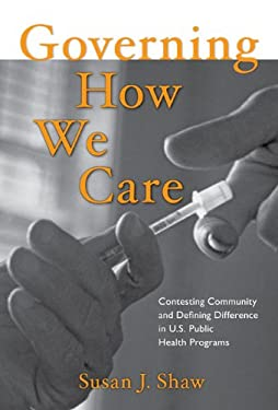 Governing How We Care: Contesting Community and Defining Difference in U.S. Public Health Programs 9781439906835