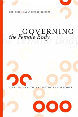 Governing the Female Body: Gender, Health, and Networks of Power 9781438429526