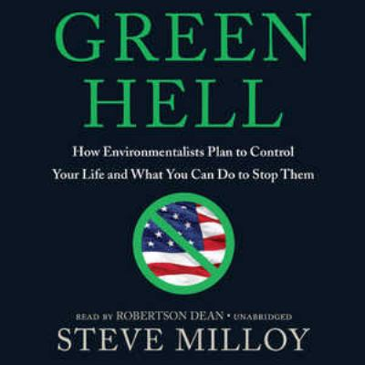 Green Hell: How Environmentalists Plan to Ruin Your Life and What You Can Do to Stop Them 9781433275838