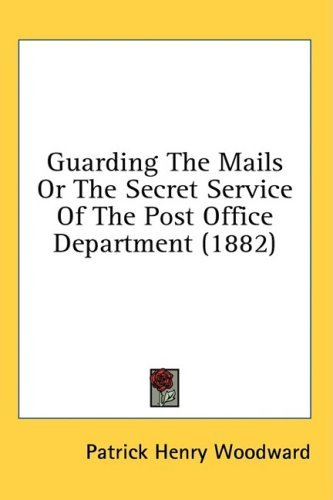 Guarding the Mails or the Secret Service of the Post Office Department (1882)