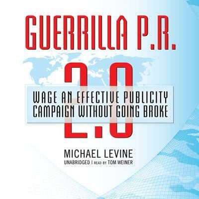 Guerrilla P.R. 2.0: Wage an Effective Publicity Campaign Without Going Broke 9781433295676