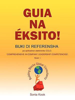 Guia Na Ksito!: Buki Di Referensha Pa Aplikashon Elektrniko Cclu Comprehensive Company Leadership Competencies'. Nivel 1 9781432754846