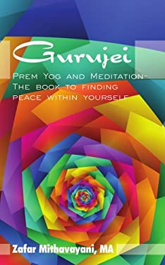 Gurujei: Prem Yog and Meditation-The Book to Finding Peace Within Yourself 9781434300355