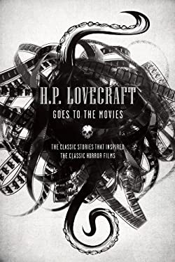H.P. Lovecraft Goes to the Movies: The Classic Stories That Inspired the Classic Horror Films 9781435136175