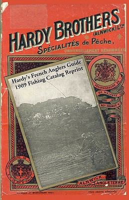 Hardy's French Anglers Guide 1909 Fishing Catalog Reprint 9781438254791