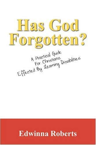 Has God Forgotten?: A Practical Guide for Christians Effected by Learning Disabilities 9781432732462