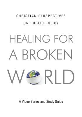 Healing for a Broken World DVD: Christian Perspectives on Public Policy 9781433504969