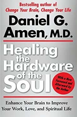 Healing the Hardware of the Soul: Enhance Your Brain to Improve Your Work, Love, and Spiritual Life 9781439100394
