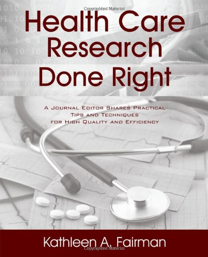 Health Care Research Done Right: A Journal Editor Shares Practical Tips and Techniques for High Quality and Efficiency 9781432786069