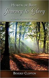 Heaven or Bust: Journey to Glory: A Treasury of Devotional Reflections