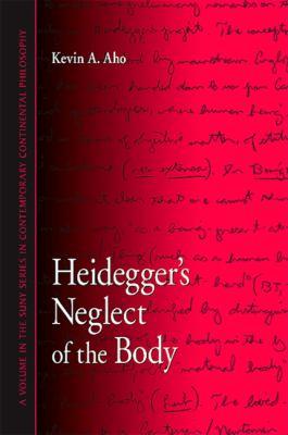Heidegger's Neglect of the Body 9781438427751