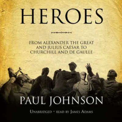 Heroes: From Alexander the Great and Julius Caesar to Churchill and de Gaulle 9781433206580