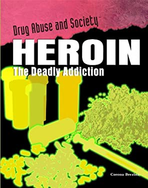 Heroin: The Deadly Addiction 9781435850170