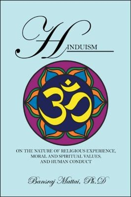 Hinduism: On the Nature of Religious Experience, Moral and Spiritual Values, and Human Conduct 9781432740542