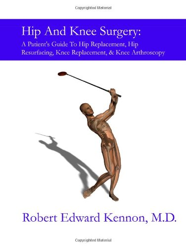 Hip and Knee Surgery: A Patient's Guide to Hip Replacement, Hip Resurfacing, Knee Replacement, and Knee Arthroscopy 9781435707320