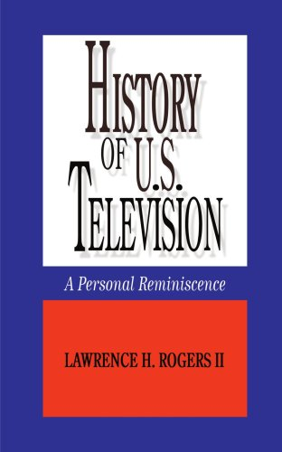 History of U.S. Television--A Personal Reminscence 9781434371942