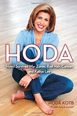 Hoda: How I Survived War Zones, Bad Hair, Cancer, and Kathie Lee 9781439189481