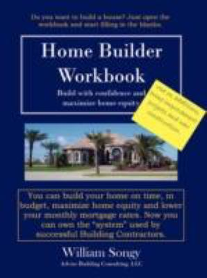 Home Builder Workbook: Build with Confidence and Maximize Home Equity. 9781434352712