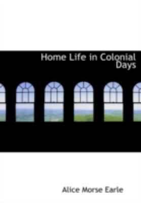 Home Life in Colonial Days 9781434693402