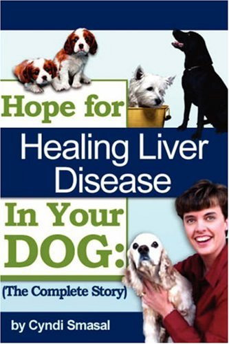 Hope for Healing Liver Disease in Your Dog: The Complete Story 9781434319166