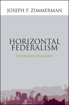 Horizontal Federalism: Interstate Relations 9781438435459