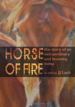 Horse of Fire: The Story of an Extraordinary and Knowing Horse
