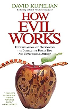 How Evil Works: Understanding and Overcoming the Destructive Forces That Are Transforming America 9781439168202