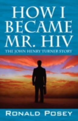 How I Became Mr. HIV: The John Henry Turner Story 9781432726768